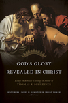 God's Glory Revealed in Christ: Essays on Biblical Theology in Honor of Thomas R. Schreiner