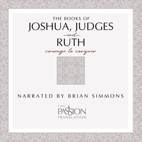 Joshua, Judges and Ruth: Courage to Conquer - The Passion Translation Audio