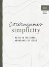 Courageous Simplicity: Abide in the Simple Abundance of Jesus