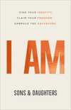 I AM: Find Your Identity. Claim Your Freedom. Embrace the Adventure.