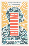 Embodied: Living as Whole People in a Fractured World