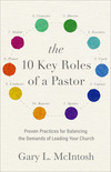 The 10 Key Roles of a Pastor: Proven Practices for Balancing the Demands of Leading Your Church