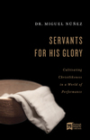 Servants for His Glory: Cultivating Christlikeness in a World of Performance