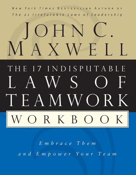 17 Indisputable Laws of Teamwork Workbook