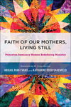 Faith of Our Mothers, Living Still: Princeton Seminary Women Redefining Ministry