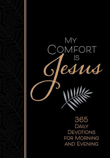 My Comfort Is Jesus: 365 Daily Devotions for Morning and Evening