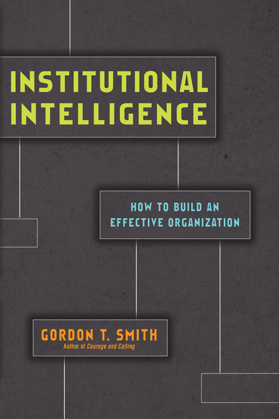 Institutional Intelligence: How to Build an Effective Organization