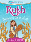 Ruth: Becoming a Girl of Loyalty - True Girl Bible Studies