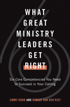 What Great Ministry Leaders Get Right: Six Core Competencies You Need to Succeed in Your Calling
