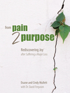 From Pain 2 Purpose: Rediscovering Joy after Suffering a Major Loss