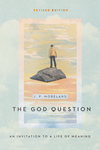 The God Question: An Invitation to a Life of Meaning