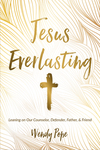 Jesus Everlasting: Leaning on Our Counselor, Defender, Father, and Friend