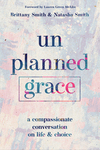 Unplanned Grace: A Compassionate Conversation on Life and Choice