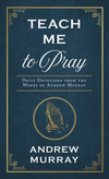 Teach Me to Pray: Daily Devotions from the Works of Andrew Murray