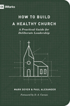 How to Build a Healthy Church (Second Edition): A Practical Guide for Deliberate Leadership