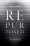 Repurposed: How God Turns Your Mess into His Message
